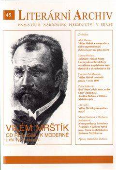 Vilém Mrštík – od realismu k moderně (k 150. výročí narození). Literární archiv č. 45 - kol.