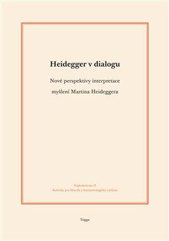 Heidegger v dialogu. Nové perspektivy interpretace myšlení Martina Heideggera - Aleš Novák