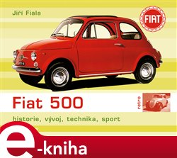 Fiat 500. historie, vývoj, technika, sport - Jiří Fiala e-kniha