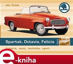 Spartak, Octavia, Felicia. historie, vývoj, technika, sport - Jan Tuček e-kniha