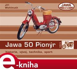 Jawa 50 Pionýr. historie, vývoj, technika, sport - Jiří Wohlmuth e-kniha