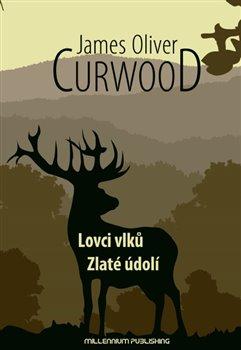 Lovci vlků / Zlaté údolí - James Oliver Curwood