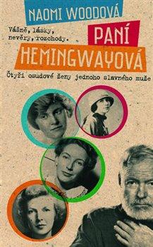 Paní Hemingwayová. Vášně, lásky, nevěry, rozchody - Naomi Woodová