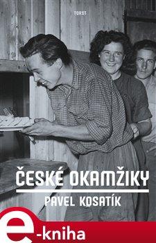České okamžiky - Pavel Kosatík e-kniha