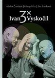 3x Ivan Vyskočil - obálka