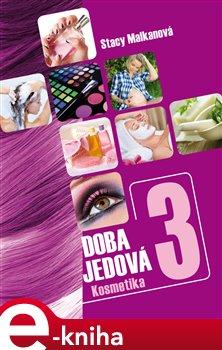 Doba jedová 3. Kosmetika - Stacy Malkanová e-kniha