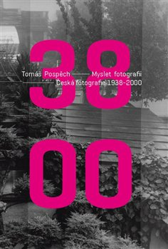 Myslet fotografii. Česká fotografie 1938 - 2000 - Tomáš Pospěch