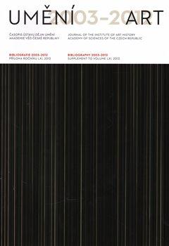 Obálka titulu Umění / Bibliografie 2003-2012
