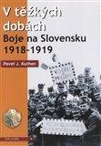 V těžkých dobách (Boje na Slovensku 1918 – 1919) - obálka