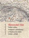 Slovenské vize (Velká válka, krajané a představy o budoucím státu (1914–1918)) - obálka