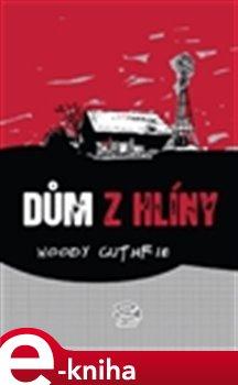 Dům z hlíny - Woody Guthrie e-kniha