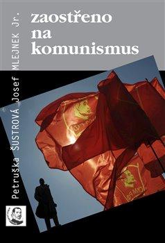 Zaostřeno na komunismus - Josef Mlejnek jr., Petruška Šustrová