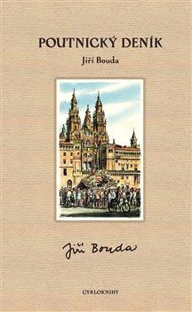 Poutnický deník. tři cesty: do Santiaga de Compostela, odtamtud zpět a ještě do Paříže - Jiří Bouda