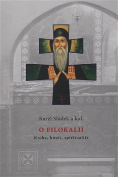 O Filokalii. Kniha, hnutí, spiritualita - Karel Sládek