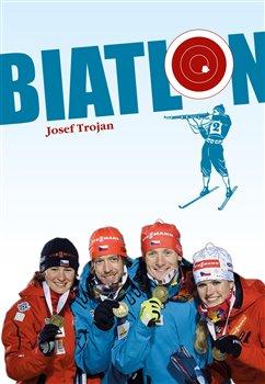 Biatlon. 1923-2014. Od vojenských hlídek k biatlonu - Josef Trojan