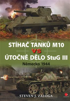 Stíhač tanků M10 vs útočné dělo Stug III. Německo 1944 - Steven J. Zaloga
