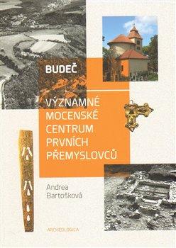 Budeč. Významné mocenské centrum prvních Přemyslovců - Andrea Bartošková