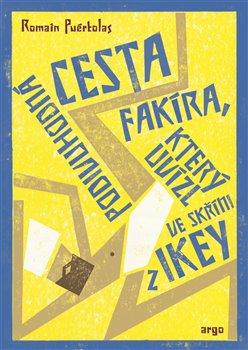Podivuhodná cesta fakíra, který uvízl ve skříni z IKEY - Romain Puértolas