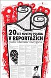 20 let nového Polska (v reportážích podle Mariusze Szczygieła) - obálka