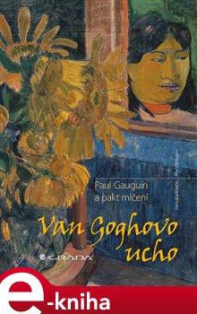Van Goghovo ucho. Paul Gauguin a pakt mlčení - Hans Kaufmann, Rita Wildegans e-kniha