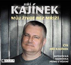 Můj život bez mříží, CD - Jiří Kajínek, CD(mp3)
