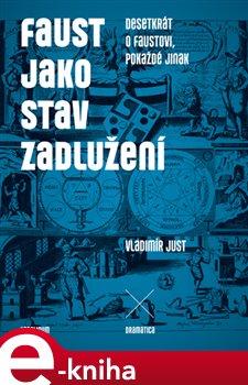 Faust jako stav zadlužení. Desetkrát o Faustovi, pokaždé jinak - Vladimír Just e-kniha