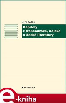 Kapitoly z francouzské, italské a české literatury - Jiří Pelán e-kniha