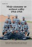 Moje záznamy ze světové války 1914–1918 (Strhující vzpomínky českého vojáka z východní fronty v Bukovině – z území dnešního Rumunska a Ukrajiny) - obálka