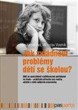 Jak zvládnout problémy dětí se školou? (Děti se speciálními vzdělávacími potřebami ve škole – praktická příručka pro rodiče, učitele a další odborné pracovníky) - obálka