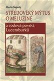 Středověký mýtus o Meluzíně a rodová pověst Lucemburků - obálka