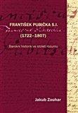 František Pubička S.I. (1722–1807) (Barokní historik ve století rozumu) - obálka
