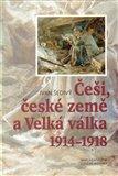 Češi, české země a velká válka 1914-1918 - obálka
