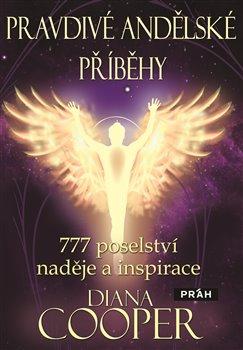 Pravdivé andělské příběhy. 777 poselství naděje a inspirace - Diana Cooperová