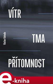 Vítr, tma, přítomnost - Václav Kahuda e-kniha