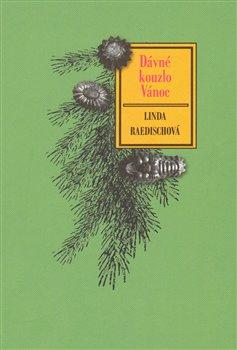 Dávné kouzlo Vánoc. Vánoční tradice pro nejtemnější dny v roce - Linda Raedischová