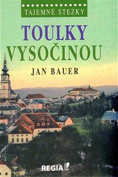 Regia Toulky Vysočinou. Tajemné stezky - Jan Bauer
