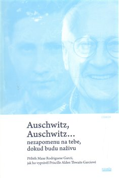 Auschwitz, Auschwitz…. nezapomenu na tebe, dokud budu naživu - Max Rodrigues Garcia