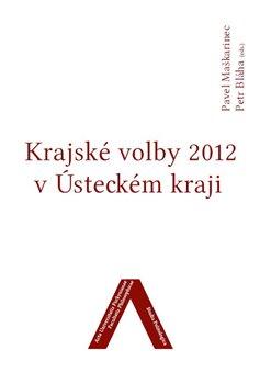 Krajské volby 2012 v Ústeckém kraji. Studia Politologica 5 - Pavel Maškarinec, Petr Bláha