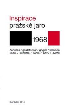 Inspirace. Pražské jaro 1968 - Eduard Goldstücker, Milan Kundera, Karel Kosík, Robert Kalivoda, Antonín J. Liehm