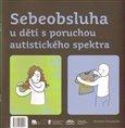 Sebeobsluha u dětí s poruchou autistického spektra (Obrazový postup základních činností sebeobsluhy) - obálka