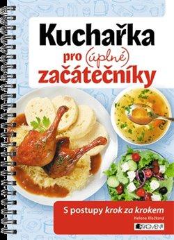 Kuchařka pro (úplné) začátečníky. S postupy krok za krokem - Helena Klečková