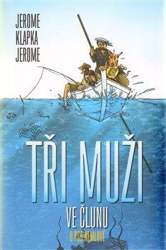 Tři muži ve člunu. (O psu nemluvě) - Jerome Klapka Jerome