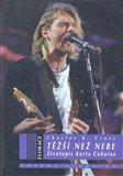 Těžší než nebe: Životopis Curta Cobaina (Kniha, vázaná) - obálka
