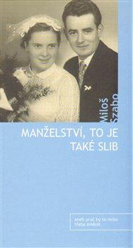 Manželství, to je také slib. aneb proč by to třeba nešlo změnit - Miloš Szabo