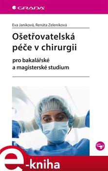 Ošetřovatelská péče v chirurgii. pro bakalářské a magisterské studium - Eva Janíková, Renáta Zeleníková e-kniha