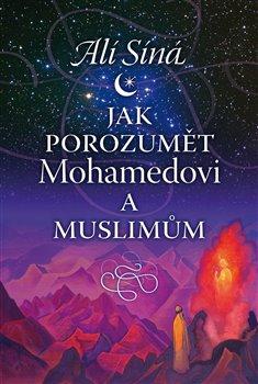 Obálka titulu Jak porozumět Mohamedovi a muslimům