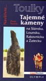 Tajemné kameny (na Slánsku, Lounsku, Rakovnicku a Žatecku) - obálka