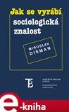 Jak se vyrábí sociologická znalost (Elektronická kniha) - obálka