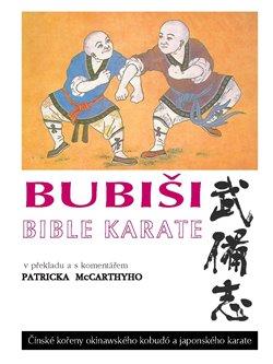 Bubiši - Bible karate. Čínské kořeny okinawského kobudó a japonského karate - Patrick McCarthy