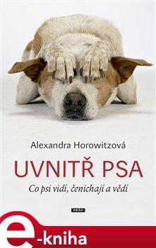 Uvnitř psa. Co psi vidí, čenichají a vědí - Alexandra Horowitzová e-kniha
